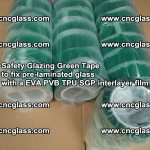 Safety Glazing Green Tape to fix pre-laminated glass with EVA PVB TPU SGP interlayer film (40)