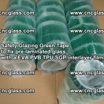 Safety Glazing Green Tape to fix pre-laminated glass with EVA PVB TPU SGP interlayer film (41)