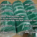 Safety Glazing Green Tape to fix pre-laminated glass with EVA PVB TPU SGP interlayer film (55)