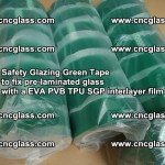Safety Glazing Green Tape to fix pre-laminated glass with EVA PVB TPU SGP interlayer film (69)