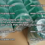 Safety Glazing Green Tape to fix pre-laminated glass with EVA PVB TPU SGP interlayer film (72)